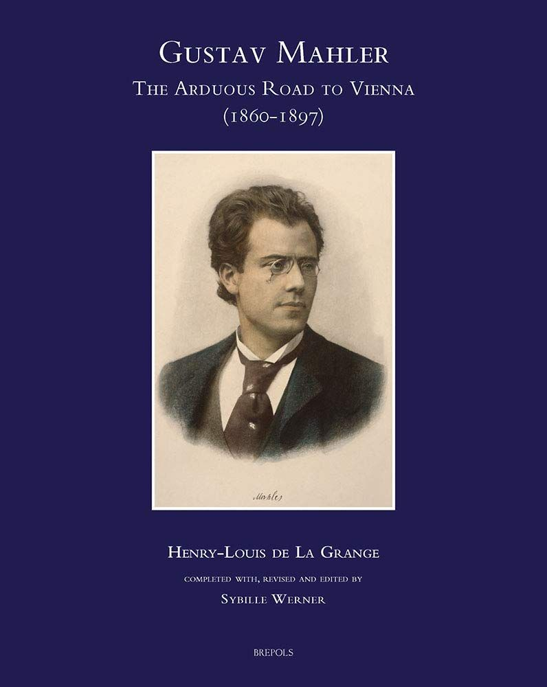Gustav Mahler, the Arduous Road to Vienna (1860-1897)