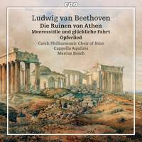 Beethoven: Die Ruinen von Athen, Meeresstille und glückliche Fahrt & Opferlied