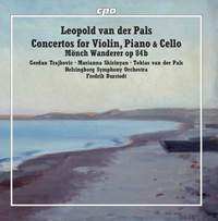 Leopold van der Pals: Concertos for Violin, Piano & Cello & Mönch Wanderer