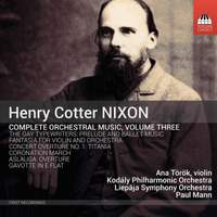 Henry Cotter Nixon: Complete Orchestral Music, Vol. 3