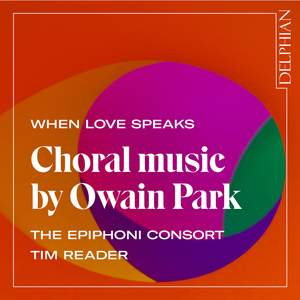 When Love Speaks - Choral Music by Owain Park Product Image