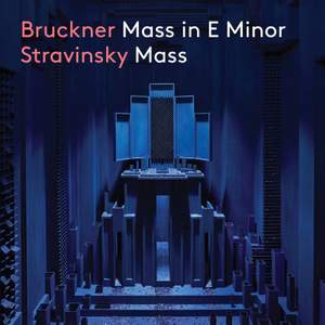 Bruckner: Mass in E minor & Stravinsky: Mass