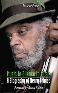 Music to Silence to Music: A Biography of Henry Grimes