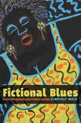 Fictional Blues: Narrative Self-Invention from Bessie Smith to Jack White