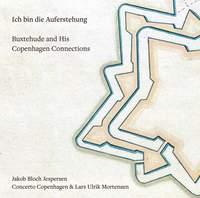 Ich bin die Auferstehung: Buxtehude & His Copenhagen Connections