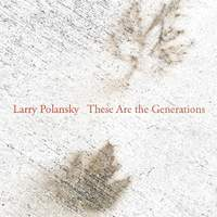 Larry Polansky: These Are the Generations