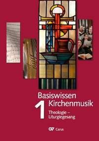 Basiswissen Kirchenmusik (Band 1): Theologie - Liturgiegesang
