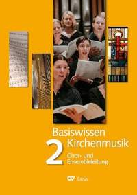 Basiswissen Kirchenmusik (Band 2): Chor- und Ensembleleitung