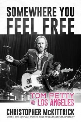 Somewhere You Feel Free: Tom Petty and Los Angeles