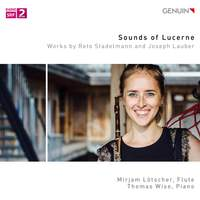 Sounds of Lucerne: Works by Reto Stadelmann and Joseph Lauber