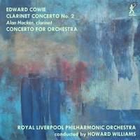 Cowie: Clarinet Concerto No. 2 & Concerto for Orchestra