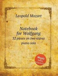 Notebook for Wolfgang: 32 pieces on two staves piano solo