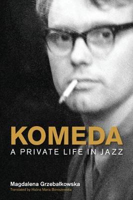 Komeda: A Private Life in Jazz