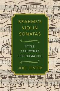 Brahms's Violin Sonatas: Style, Structure, Performance