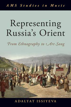 Representing Russia's Orient: From Ethnography to Art Song Product Image