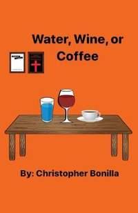 Water, Wine, or Coffee