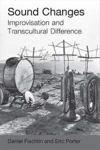 Sound Changes: Improvisation and Transcultural Difference