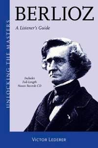 Berlioz: A Listener's Guide