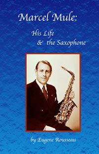 Rousseau: Marcel Mule - His Life & the Saxophone (2nd edition)