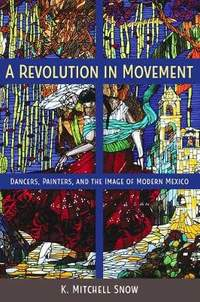 A Revolution in Movement: Dancers, Painters, and the Image of Modern Mexico