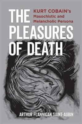 The Pleasures of Death: Kurt Cobain's Masochistic and Melancholic Persona