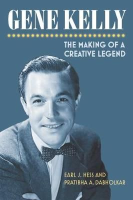 Gene Kelly: The Making of a Creative Legend