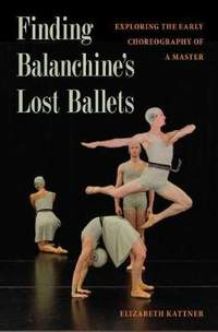 Finding Balanchine's Lost Ballets: Exploring  the Early Choreography of a Master