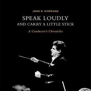 Speak Loudly and Carry A Little Stick: A Conductor's Chronicles