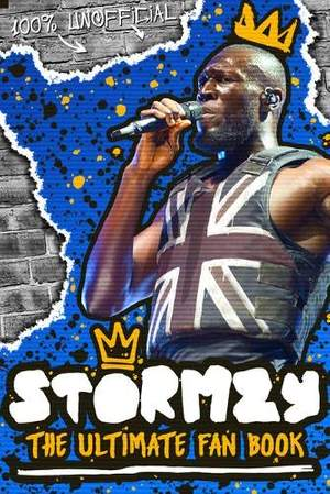 Stormzy: The Ultimate Fan Book (100% Unofficial)