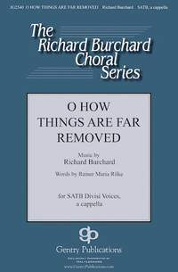 Richard Burchard: O How Things Are Far Removed