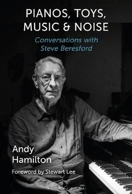 Pianos, Toys, Music and Noise: Conversations with Steve Beresford