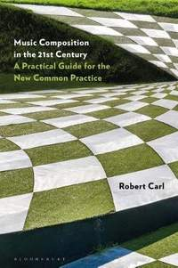 Music Composition in the 21st Century: A Practical Guide for the New Common Practice