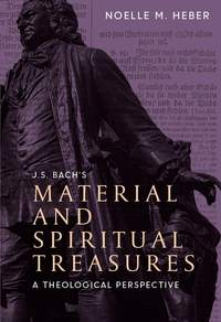 J. S. Bach`s Material and Spiritual Treasures - A Theological Perspective