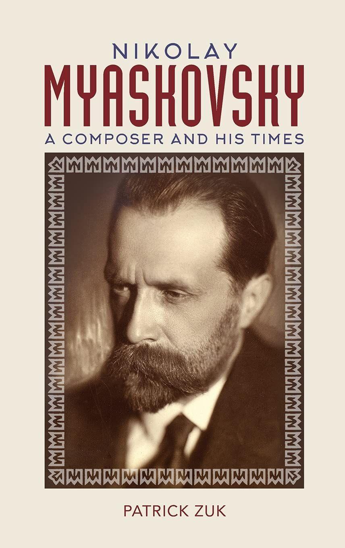 Nikolay Myaskovsky - A Composer and His Times