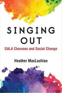 Singing Out: GALA Choruses and Social Change