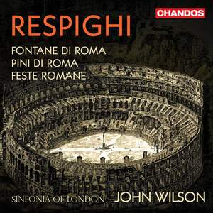 Respighi: Pines, Fountains & Festivals of Rome