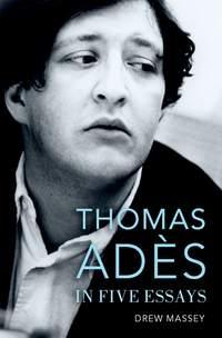 Thomas Adès in Five Essays