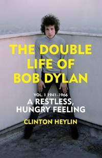 The Double Life of Bob Dylan Vol. 1: A Restless Hungry Feeling: 1941-1966