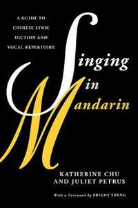 Singing in Mandarin: A Guide to Chinese Lyric Diction and Vocal Repertoire