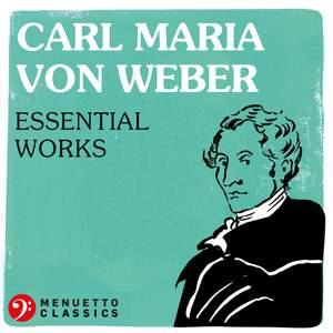 Carl Maria von Weber: Essential Works