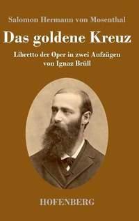 Das goldene Kreuz: Libretto der Oper in zwei Aufzugen von Ignaz Brull