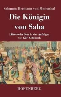 Die Koenigin von Saba: Libretto der Oper in vier Aufzugen von Karl Goldmark