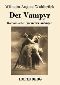 Der Vampyr: Romantische Oper in vier Aufzugen