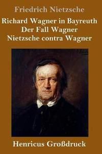 Richard Wagner in Bayreuth / Der Fall Wagner / Nietzsche contra Wagner (Grossdruck)