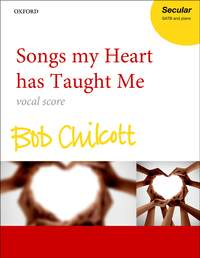 Bob Chilcott: Songs my Heart has Taught Me (SATB Choir/Piano)
