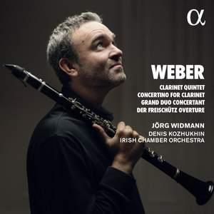 Weber: Clarinet Quintet, Concertino for Clarinet, Grand Duo Concertant & Der Freischütz Overture