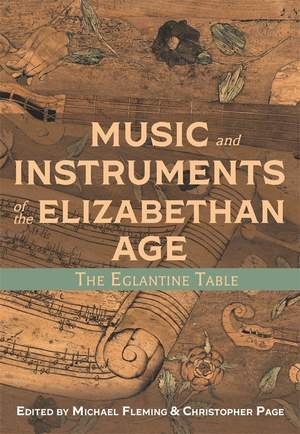 Music and Instruments of the Elizabethan Age - The Eglantine Table