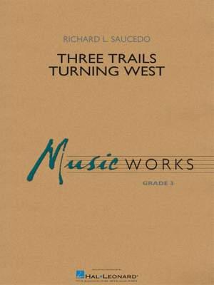 Richard L. Saucedo: Three Trails Turning West