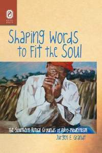 Shaping Words to Fit the Soul: The Southern Ritual Grounds of Afro-Modernism