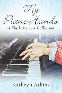 My Piano Hands: A Flash Memoir Collection